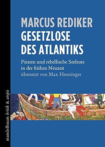 Gesetzlose des Atlantiks: Piraten und rebellische Seeleute in der frühen Neuzeit