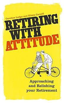 Retiring with Attitude (English Edition) par [Lodge, Caroline, Carnell, Eileen]