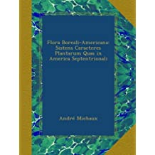 Flora Boreali-Americana: Sistens Caracteres Plantarum Quas in America Septentrionali