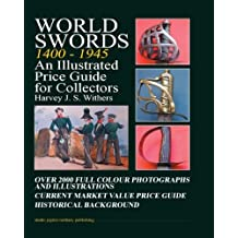 World Swords 1400-1945: An Illustrated Price Guide for Collectors