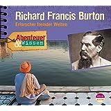 Abenteuer & Wissen: Richard Francis Burton. Erforscher fremder Welten