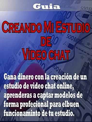 Crear mi estudio de vídeo chat online: Ganar dinero con los vídeo chat onlineº de