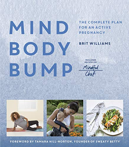 Mind, Body, Bump: The Complete Plan for an Active Pregnancy por Brit Williams