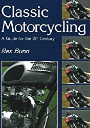 Classic Motorcycling a Guide for the 21st Century by Rex Bunn (2007-05-03)
