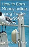 How to Earn Money online using Twitter 0-0 per day