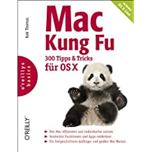 Mac Kung Fu - 300 Tipps und Tricks für OS X (oreilly basics)