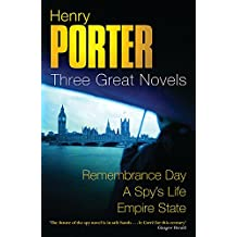 Henry Porter: Three Great Novels: Remembrance Day, A Spy's Life, Empire State
