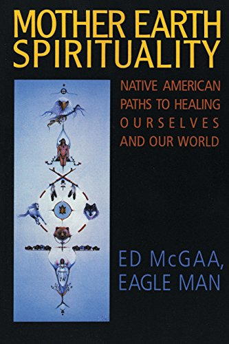 Mother Earth Spirituality: Native American Paths toHealing Ourselves and Our World (Religion and Spirituality)