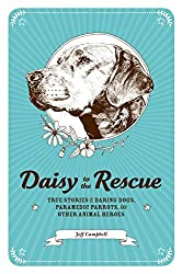 Daisy to the Rescue: True Stories of Daring Dogs, Paramedic Parrots, and Other Animal Heroes by Jeff Campbell (2014-10-07)