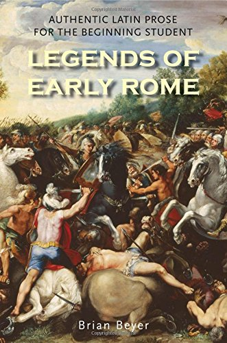 Legends of Early Rome: Authentic Latin Prose for the Beginning Student