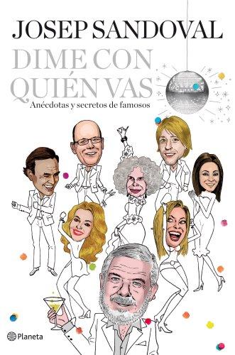 Dime con quién vas : anécdotas y secretos de famosos por Josep Sandoval