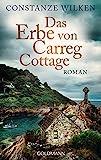 Das Erbe von Carreg Cottage: Roman von Constanze Wilken