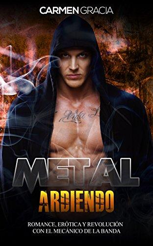 Metal Ardiendo: Romance, Erótica y Revolución con el Mecánico de la Banda (Novela