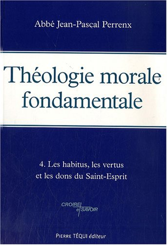 Theologie Morale Fondamentale Tome 4 par Perrenx Abbé