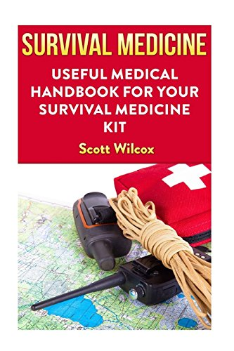 Survival Medicine: Useful Medical Handbook For Your Survival Medicine Kit por Scott Wilcox