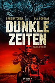 DUNKLE ZEITEN: Zombie-Thriller (German Edition) by [Hatchell, Dane, Douglas, P.A.]