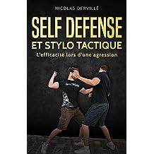 SELF DÉFENSE ET STYLO TACTIQUE: L'efficacité lors d'une agression (French Edition)