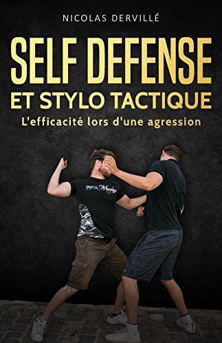 SELF DÉFENSE ET STYLO TACTIQUE: L'efficacité lors d'une agression (Pocket-stick Defense t. 1) par Nicolas Dervillé