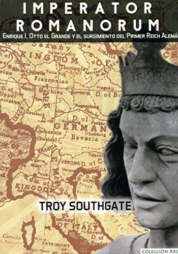 Imperator Romanorum : Enrique I, Otto el Grande y el surgimiento del Primer Reich Alemán por Troy Southgate