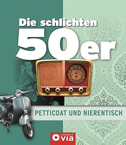Die schlichten 50er - Petticoat und Nierentisch: Alles über das Lebensgefühl der fünfziger Jahre