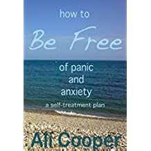 How to Be Free of panic and anxiety: a self-treatment plan (English Edition)