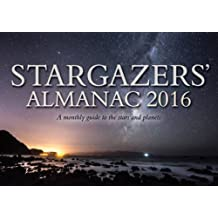 Stargazers' Almanac 2016: A Monthly Guide to the Stars and Planets