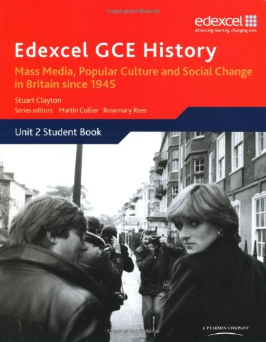 Edexcel GCE History AS Unit 2 E2 Mass Media, Popular Culture and Social Change in Britain Since 1945: Mass Media, Popular Culture and Social Change in Britain Since 1945