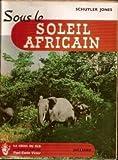Sous le soleil africain under the african sun . traduit de l'américain par gabrielle rives. photographies de l'auteur, 1 carte.