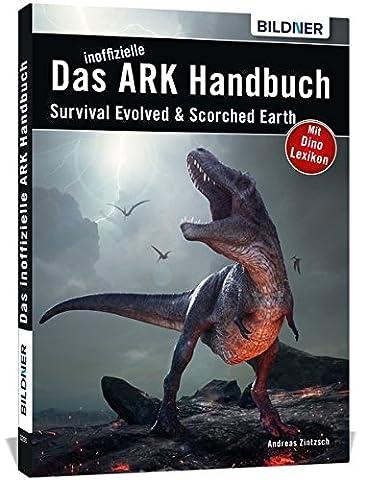 Das große inoffizielle ARK-Handbuch: Survival Evolved & Scorched