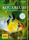 Faszinierendes Aquarium: So fühlen sich die Fische wohl. Mit Eltern-Tipps: So fühlen sich die Fische wohl. Mit Eltern-Tipps (GU Mein Heimtier)