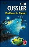 Renflouez le Titanic ! par Cussler
