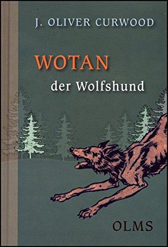 Wotan der Wolfshund: Eine Tiergeschichte aus den Wäldern Kanadas (Kollektion Olms junior)