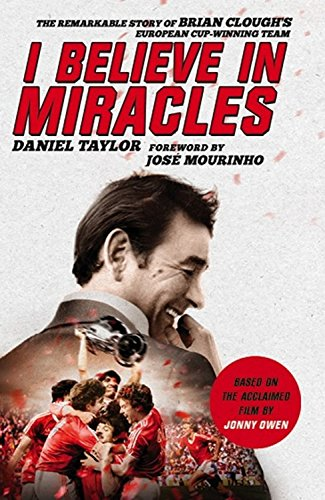 I Believe In Miracles: The Remarkable Story of Brian Clough's European Cup-winning Team