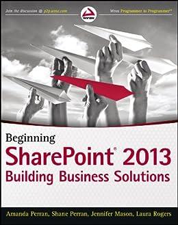 Beginning SharePoint 2013: Building Business Solutions von [Perran, Amanda, Perran, Shane, Mason, Jennifer, Rogers, Laura]