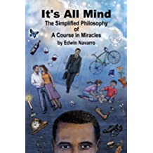It's All Mind: The Simplified Philosophy of A Course in Miracles (English Edition)
