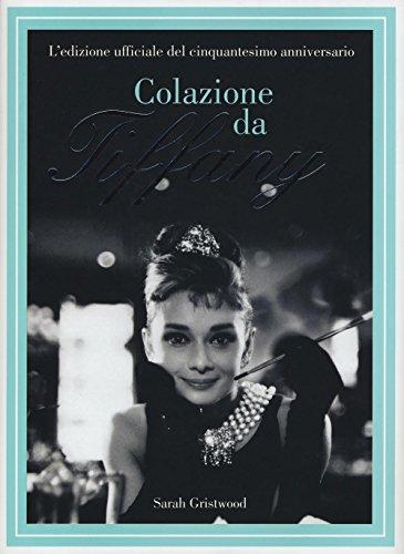 Colazione da Tiffany. L'edizione ufficiale del cinquantesimo anniversario. Ediz. illustrata