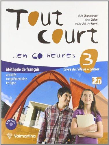 Tout court... en 60 heures. Livre de l'élève-Cahier. Per la Scuola media. Con CD Audio. Con espansione online: 3