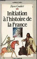 Initiation à l' histoire De la France. Suivie d'une chronologie, de cartes, de tableaux généalogiques et d'une bibliographie.