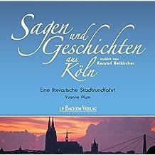 Sagen und Geschichten aus Köln: Eine literarische Stadtrundfahrt