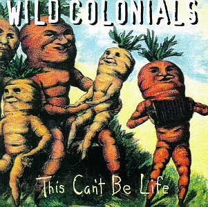 This Can't Be Life by Wild Colonials (1996-08-13)