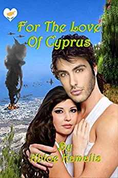 For The Love Of Cyprus: A Tale of Love, War and Honor. by [Kamalis, Khloe, Kamalis, S]
