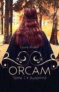 Orcam, tome 1 : Automne par Laura Muller