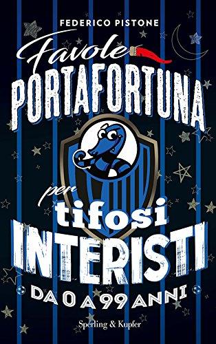 Favole portafortuna per tifosi interisti da 0 a 99 anni (Varia) por Federico Pistone