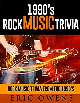 1990's Rock Music Trivia Rock Music Trivia From the 90's (English Edition) par [Owens, Eric]