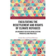 Facilitating the Resettlement and Rights of Climate Refugees: An Argument for Developing Existing Principles and Practices (Routledge Studies in Environmental Migration, Displacement and Resettlement)