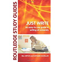 Just Write: An Easy-to-Use Guide to Writing at University (Routledge Study Guides)