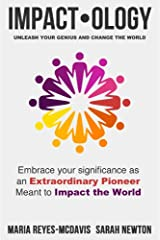 Impactology: Unleash Your Genius and Change the World Kindle Edition