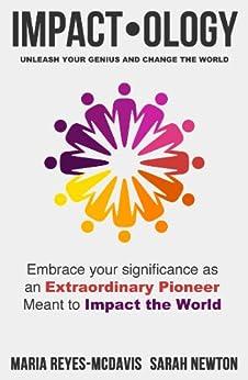 Impactology: Unleash Your Genius and Change the World by [Newton, Sarah, Reyes-McDavis, Maria]