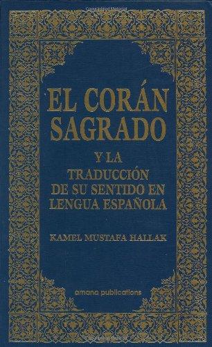 El Coran Sagrado: Y la Traduccion de su Sentido en Lengua Espanola por Kamel Mustafa Hallak