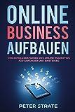 Online Business Aufbauen: Der Erfolsratgeber des Online-Marketing für Anfänger und Einsteiger
